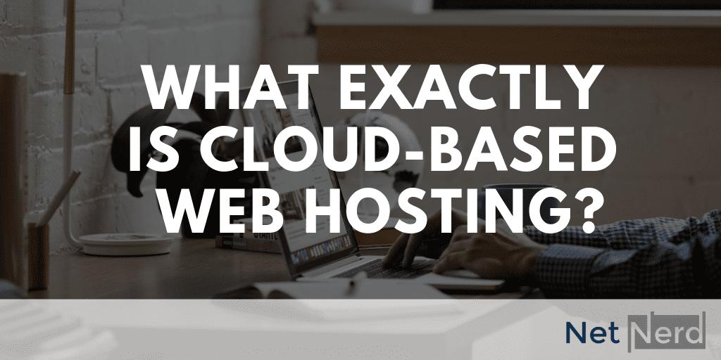 What exactly is cloud based web hosting - Netnerd blog