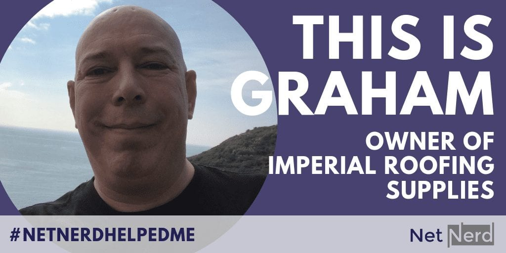 Graham, owner of imperial roofing supplies, how netnerd helped me case study